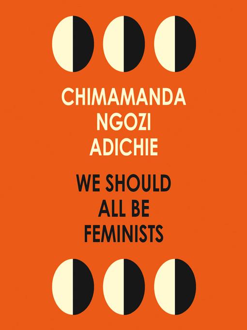 We should all be feminists -Chimamanda Ngozi Adichie